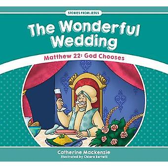 The Wonderful Wedding - Matthew 22 - God Chooses by Catherine MacKenzie