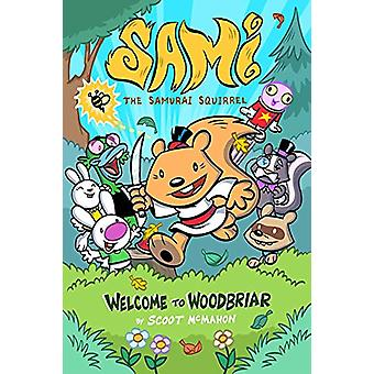 Sami the Samurai Squirrel - Welcome to Woodbriar by Scoot - 9781632293