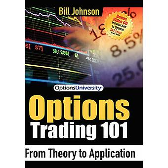 Options Trading 101 - From Theory to Application by Bill Johnson - 978