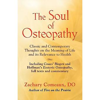 THE SOUL OF OSTEOPATHY The Place of Mind in Early Osteopathic Life Science  Includes reprints of Coues Biogen and Hoffmans Esoteric Osteopathy by Comeaux DO & Zachary