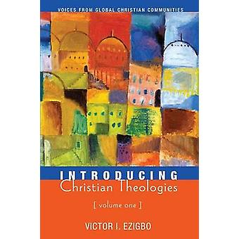 Introducing Christian Theologies Volume One by Ezigbo & Victor I.