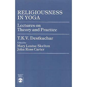 Religiousness in Yoga Lectures on Theory and Practice by Desikachar & T. K.V.
