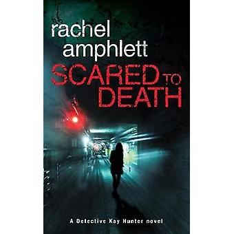 Scared to Death A Detective Kay Hunter crime thriller by Amphlett & Rachel