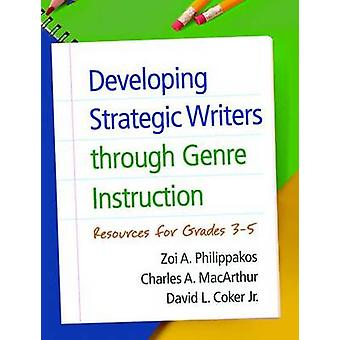 Developing Strategic Writers through Genre Instruction by Philippakos & Zoi A. PhD & College of Education & Health & and Human Sciences & University of Tennessee & KnoxvilleMacArthur & Charles A. University of Delaware & USACoker & David L. & Jr. EdD & Universit