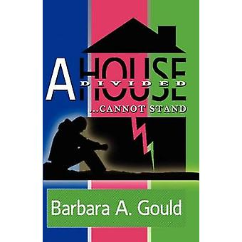 A House Divided...Cannot Stand by Gould & Barbara