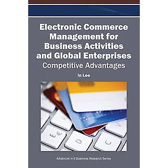 Electronic Commerce Management for Business Activities and Global Enterprises Competitive Advantages by Lee & In