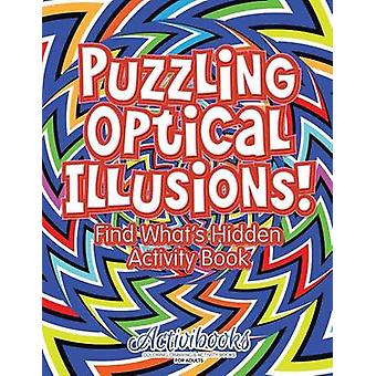 Puzzling Optical Illusions Find Whats Hidden Activity Book by Activibooks