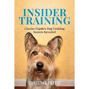 Insider Training Chester Gigolos Dog Training Secrets Revealed by Potter & Christina