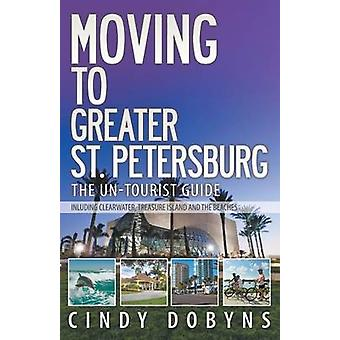 Moving to Greater St. Petersburg The UnTourist Guide by Dobyns & Cindy