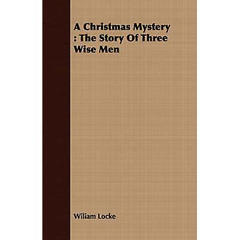 A Christmas Mystery The Story of Three Wise Men by Locke & Wiliam