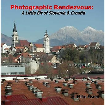 Photographic Rendezvous A Little Bit of Slovenia  Croatia by Eisner & Mike