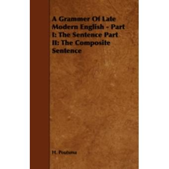 A Grammer of Late Modern English  Part I The Sentence Part II The Composite Sentence by Poutsma & H.