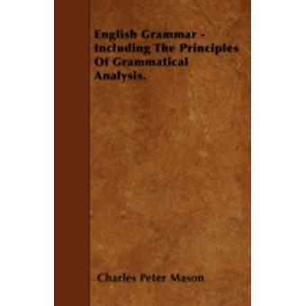 English Grammar  Including The Principles Of Grammatical Analysis. by Mason & Charles Peter