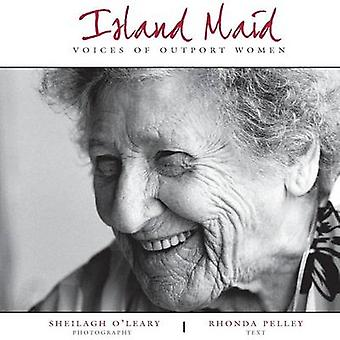 Island Maid  Voices of Outport Women by Pelley & Rhonda