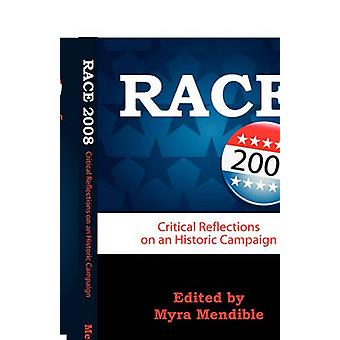 Race 2008 Critical Reflections on an Historic Campaign by Mendible & Myra