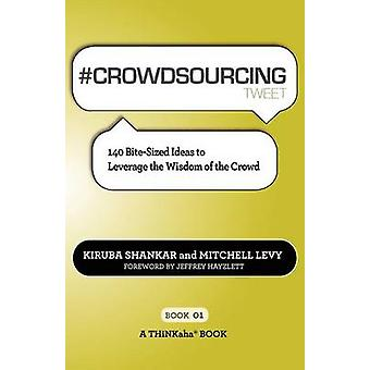 CROWDSOURCING tweet Book01 140 BiteSized Ideas to Leverage the Wisdom of the Crowd by Shankar & Kiruba
