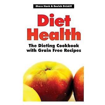 Diet Health The Dieting Cookbook with Grain Free Recipes by Hank & Shara