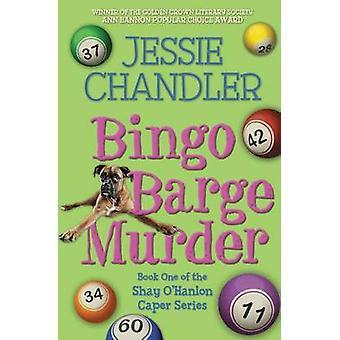 Bingo Barge Murder Book 1 in the Shay OHanlon Caper Series by Chandler & Jessie