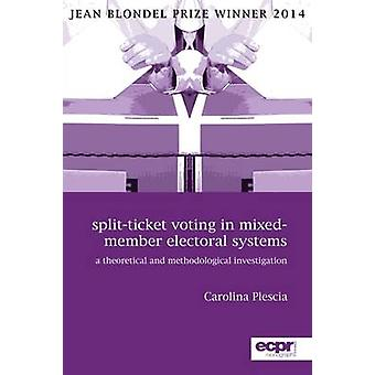 SplitTicket Voting in MixedMember Electoral Systems A Theoretical and Methodological Investigation by Plescia & Carolina
