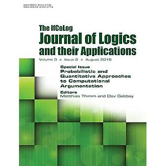 IfColog Journal of Logics and their Applications. Volume 3 number 2 Probabilistic and Quantitative Approaches to Computational Argumentation by Thimm & Matthias