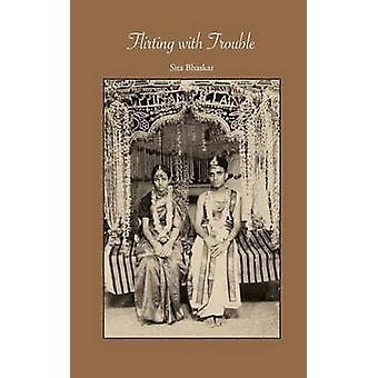 Flirting with Trouble by Bhaskar & Sita