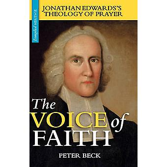 The Voice of Faith Jonathan Edwardss Theology of Prayer by Beck & Peter