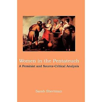 Women in the Pentateuch A Feminist and SourceCritical Analysis by Shectman & Sarah