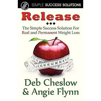 Release The Simple Success Solution for Real and Permanent Weight Loss by Cheslow & Deb