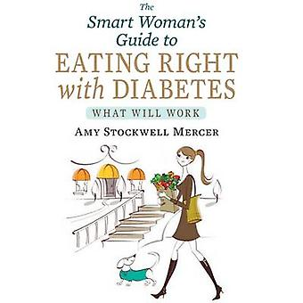 The Smart Womans Guide to Eating Right with Diabetes by Mercer & Amy Stockwell
