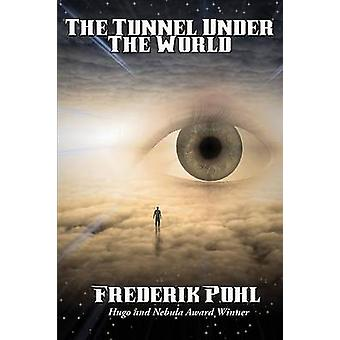 The Tunnel Under The World by Pohl & Frederik