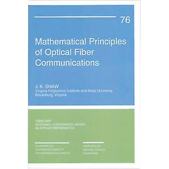 Mathematical Principles of Optical Fiber Communication by J.K. Shaw -