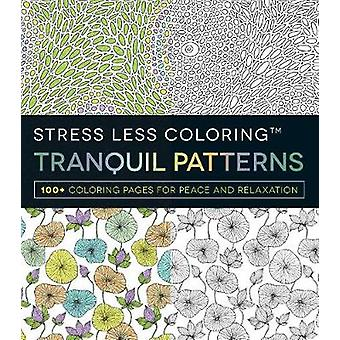 Stress Less Coloring Tranquil Patterns - 100+ Coloring Pages for Peace