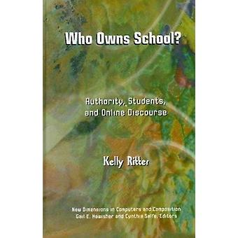 Who Owns School? - Authority - Students and Online Discourse by Kelly