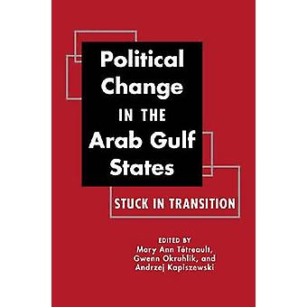 Political Change in the Arab Gulf States - Stuck in Transition by Mary