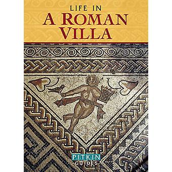 Life in a Roman Villa - From the 1st to the 5th Centuries AD by Brenda