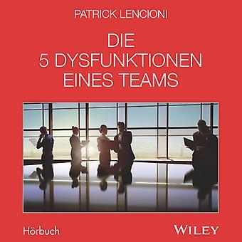 Die 5 Dysfunktionen Eines Teams - Das Horbuch by Patrick M. Lencioni