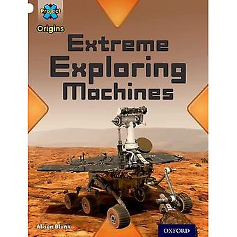 Project X Origins: White Book Band, Oxford Level 10: Inventors and Inventions: Extreme Exploring Machines