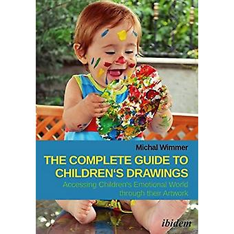 The Complete Guide to Childrens Drawings  Accessing Childrens Emotional World through their Artwork by Michal Wimmer