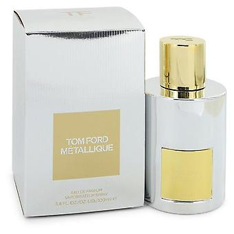 Tom Ford Metallique Eau de Parfum spray av Tom Ford 3,4 oz Eau de Parfum spray