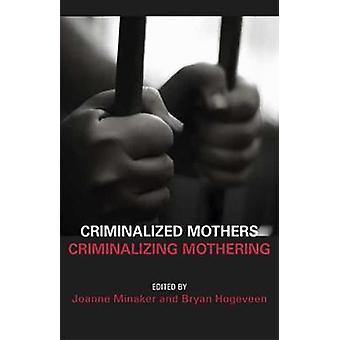Criminalized Mothers - Criminalizing Mothering by Joanne Minkaer - 978
