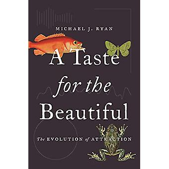 A Taste for the Beautiful - The Evolution of Attraction by Michael Rya