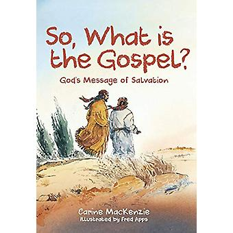 So - What Is the Gospel? - God's Message of Salvation by Carine MacKen