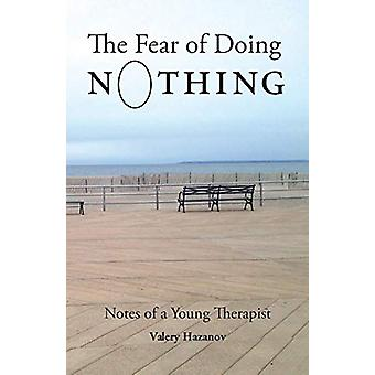 The Fear of Doing Nothing - Notes of a Young Therapist by Valery Hazan