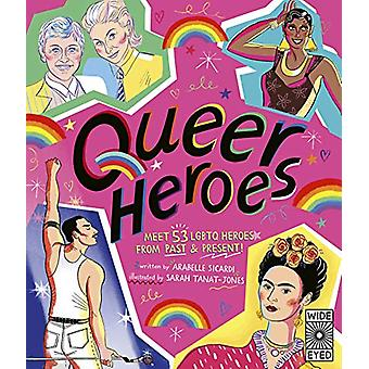 Queer Heroes - Meet 53 LGBTQ Heroes From Past and Present! by Arabelle