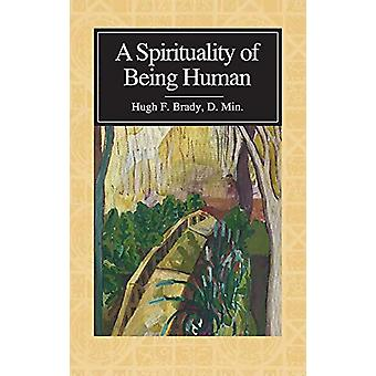 A Spirituality of Being Human by D.Min. Brady - 9780989022040 Book
