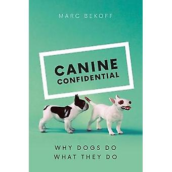 Canine Confidential - Why Dogs Do What They Do