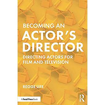 Becoming an Actor's Director - Directing Actors for Film and Televisio