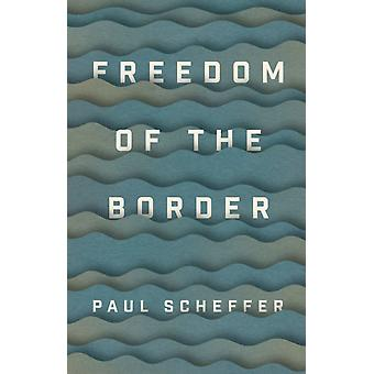 Freedom of the Border by Paul Scheffer & Translated by Liz Waters