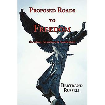 Proposed Roads to Freedom: Socialism, Anarchism & Syndicalism (with Footnotes & Index)