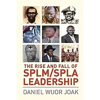 The Rise and Fall of SPLM/SPLA Leadership by Daniel Wuor Joak - 97806